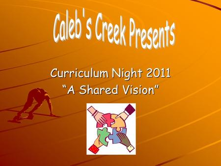 "Curriculum Night 2011 ""A Shared Vision"". A Shared Vision Digging Deeper Into 5 th Grade: 'A shared vision is not an idea...it is rather, a force in people's."