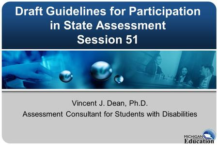 Draft Guidelines for Participation in State Assessment Session 51 Vincent J. Dean, Ph.D. Assessment Consultant for Students with Disabilities.