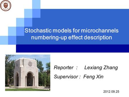 Stochastic models for microchannels numbering-up effect description Reporter : Lexiang Zhang Supervisor : Feng Xin 2012.09.25.