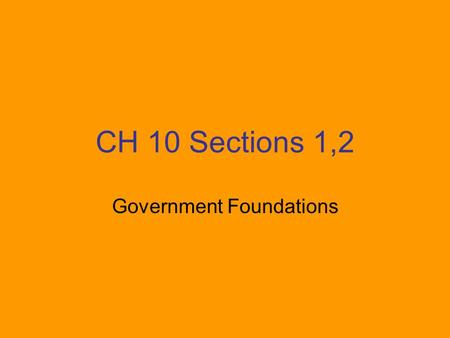 CH 10 Sections 1,2 Government Foundations. The Electoral College.
