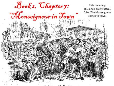 "Book 2, Chapter 7: ""Monseigneur in Town"" Title meaning: This one's pretty literal, folks. The Monseigneur comes to town."