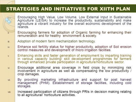 STRATEGIES AND INITIATIVES FOR XIITH PLAN i. Encouraging High Value, Low Volume, Low External Input in Sustainable Agriculture (LEISA) to increase the.