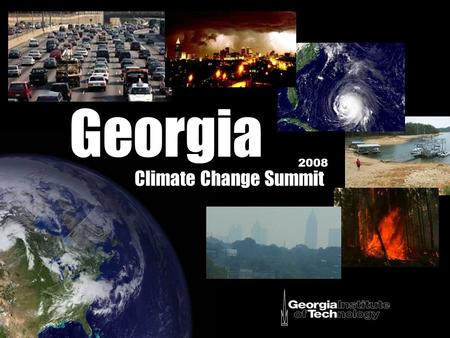 Georgia Climate Change Summit 2008. antruth Al Gore: an inconvenient truth IPCC: 4th Assessment Report 2007 Nobel Peace Prize.