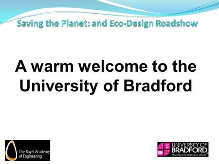 A warm welcome to the University of Bradford. By Jack Bradley University of Bradford.