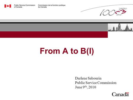 From A to B(I) Darlene Sabourin Public Service Commission June 9 th, 2010.