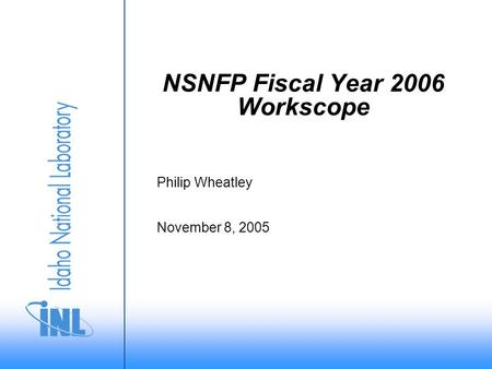 November 8, 2005 Philip Wheatley NSNFP Fiscal Year 2006 Workscope.