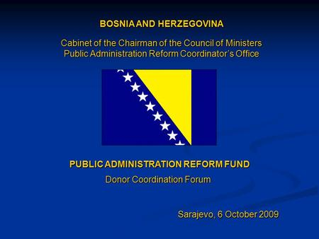 BOSNIA AND HERZEGOVINA Cabinet of the Chairman of the Council of Ministers Public Administration Reform Coordinator's Office PUBLIC ADMINISTRATION REFORM.