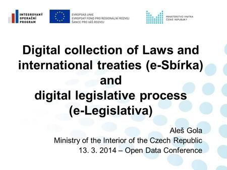 Digital collection of Laws and international treaties (e-Sbírka) and digital legislative process (e-Legislativa) Aleš Gola Ministry of the Interior of.