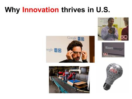 Why Innovation thrives in U.S.. Innovation & GDP Growth GDP Innovation => ↑ full potential.