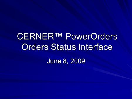 CERNER™ PowerOrders Orders Status Interface June 8, 2009.