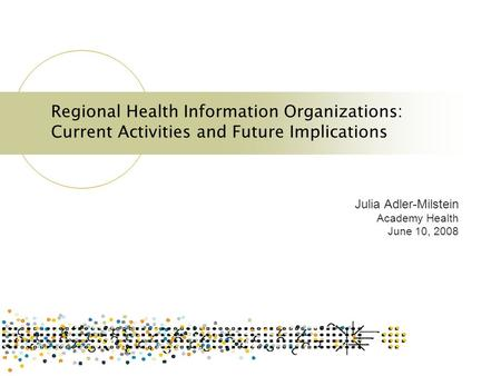 Regional Health Information Organizations: Current Activities and Future Implications Julia Adler-Milstein Academy Health June 10, 2008.
