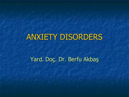 ANXIETY DISORDERS Yard. Doç. Dr. Berfu Akbaş. A diffuse, unpleasant, vague sensation of apprehension, often accompanied by autonomic symptoms; palpitations,