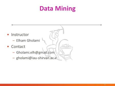 Data Mining Instructor –Elham Gholami Contact  پاییز 1394 1.