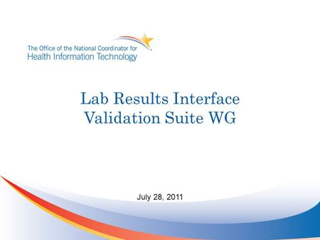 Lab Results Interface Validation Suite WG July 28, 2011.