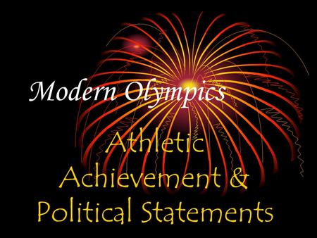 Modern Olympics Athletic Achievement & Political Statements.