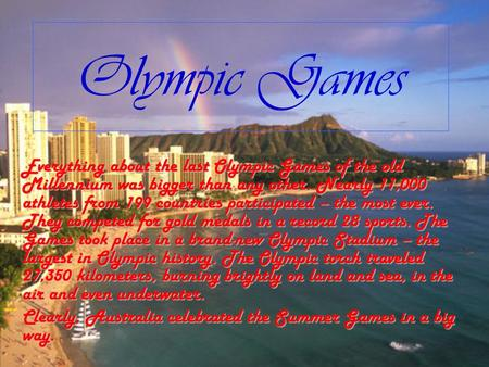 Olympic Games Everything about the last Olympic Games of the old Millennium was bigger than any other. Nearly 11,000 athletes from 199 countries participated.