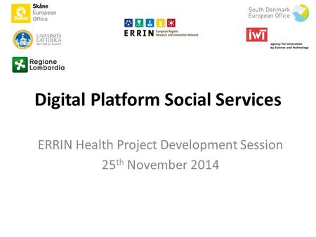 Digital Platform Social Services ERRIN Health Project Development Session 25 th November 2014.