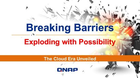 Breaking Barriers Exploding with Possibility Breaking Barriers Exploding with Possibility The Cloud Era Unveiled.