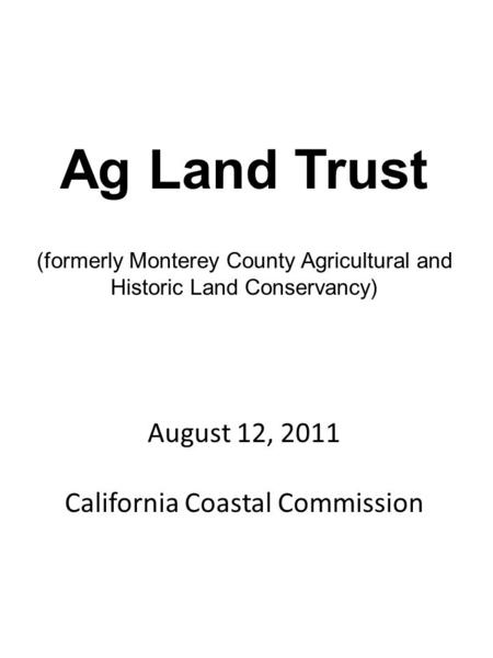 Ag Land Trust (formerly Monterey County Agricultural and Historic Land Conservancy) August 12, 2011 California Coastal Commission.