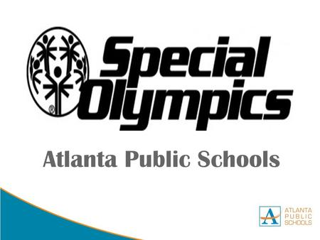 DRAFT Atlanta Public Schools. Special Olympics Everyone has heard of Special Olympics. It is the largest sports organization for children and adults with.