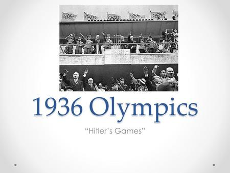 "1936 Olympics ""Hitler's Games"". Introduction Militaristic, racist character of Nazi Germany was camouflaged o Exploitation of the Games covered the antisemitic."