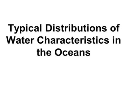Typical Distributions of Water Characteristics in the Oceans.