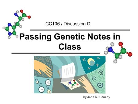 Passing Genetic Notes in Class CC106 / Discussion D by John R. Finnerty.