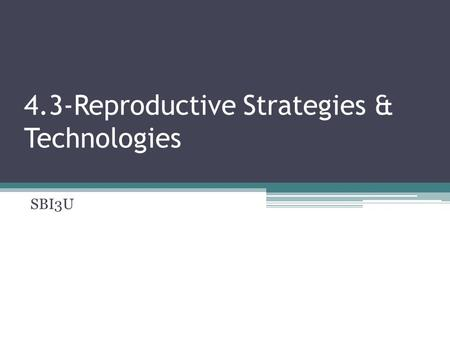 4.3-Reproductive Strategies & Technologies SBI3U.
