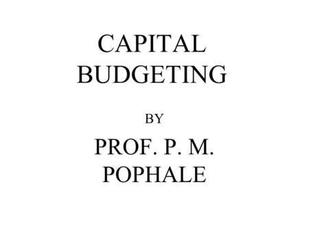 CAPITAL BUDGETING BY PROF. P. M. POPHALE. NATURE OF DECISION 1. LONG TERM INVESTMENT.Investments are for a very long period of time 2. LARGE OUTLAY. Involves.