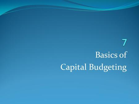 Basics of Capital Budgeting. An Overview of Capital Budgeting.