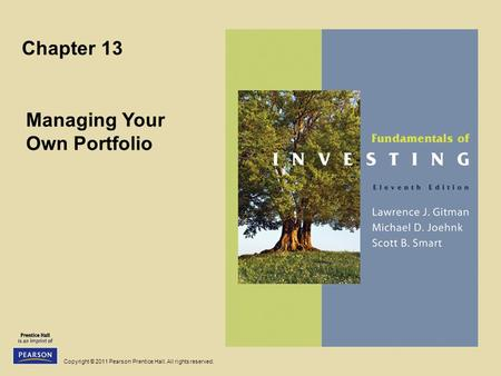 Copyright © 2011 Pearson Prentice Hall. All rights reserved. Chapter 13 Managing Your Own Portfolio.