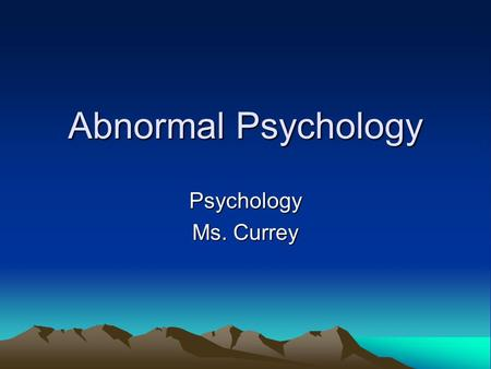 Abnormal Psychology Psychology Ms. Currey. Reminder Psychology: is the study of the way people think feel and act in everyday life.