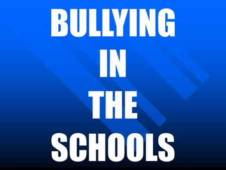 "BULLYING IN THE SCHOOLS. Definitions: ""Approximately 10 to 15% of students experience bullying severe enough that they suffer psychological harm"" – Hoover."