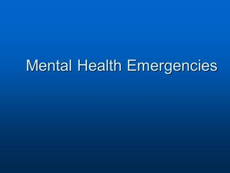 Mental Health Emergencies. Mental Health Mental Health in the ED Mental Health in the ED Focused surveyFocused survey History of present illness & patient's.