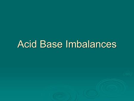 Acid Base Imbalances. Acid-Base Regulation  Body produces significant amounts of carbon dioxide & nonvolatile acids daily  Regulated by: Renal excretion.