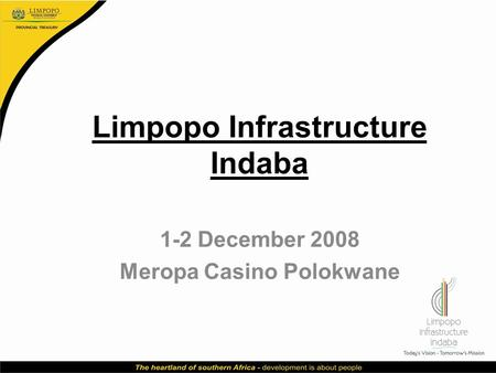Limpopo Infrastructure Indaba 1-2 December 2008 Meropa Casino Polokwane.