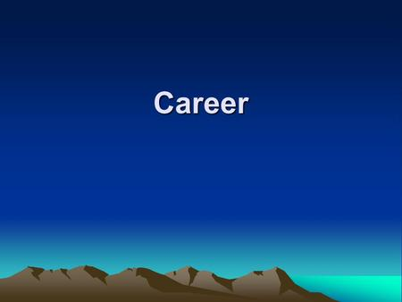Career. Careers Learning Objectives : Select career options Write a cover letter and resume Prepare for an interview Research a prospective employer Compose.