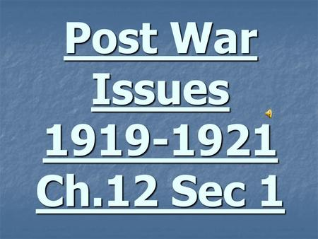 Post War Issues 1919-1921 Ch.12 Sec 1. From Victory to Reconversion How will America Adjust to the massive changes of the post- war world? How will America.