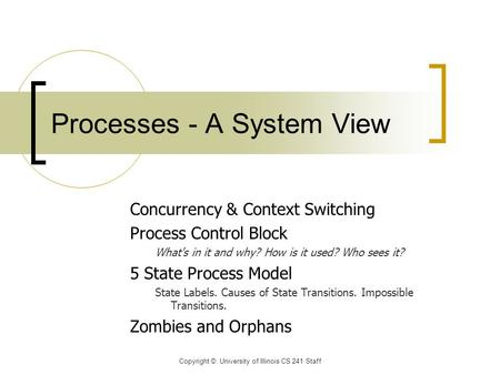Concurrency & Context Switching Process Control Block What's in it and why? How is it used? Who sees it? 5 State Process Model State Labels. Causes of.