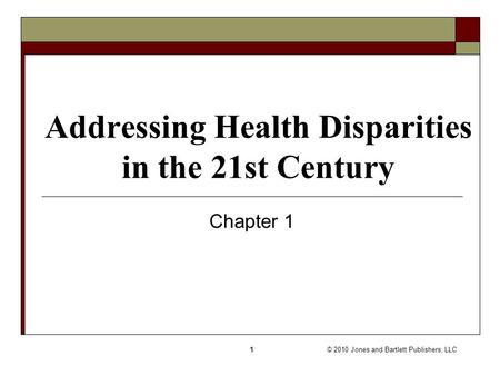© 2010 Jones and Bartlett Publishers, LLC1 Addressing Health Disparities in the 21st Century Chapter 1.
