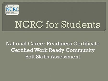National Career Readiness Certificate Certified Work Ready Community Soft Skills Assessment.