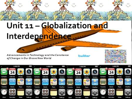 Advancements in Technology and the Constance of Change in Our Brave New World Unit 11 – Globalization and Interdependence.