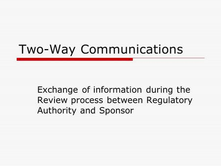 Two-Way Communications Exchange of information during the Review process between Regulatory Authority and Sponsor.