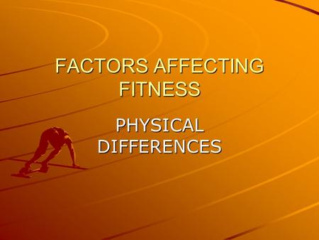FACTORS AFFECTING FITNESS PHYSICAL DIFFERENCES. BODY TYPES - SOMATOTYPES ECTOMORPHENDOMORPHMESOMORPH Tall and thin Round! Muscular / athletic.