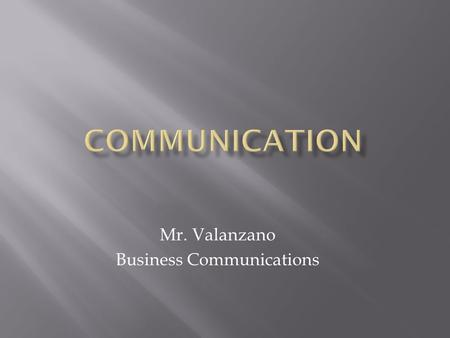 Mr. Valanzano Business Communications.  Communication – the transfer or exchange of thoughts, information, ideas, and feelings by speech (verbal), writing,