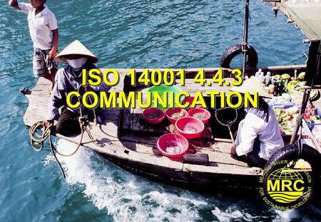 ISO 14001 4.4.3 COMMUNICATION. ISO 14001 Environmental Management Systems2 Lesson Learning Goals At the end of this lesson you should be able to:  Define.
