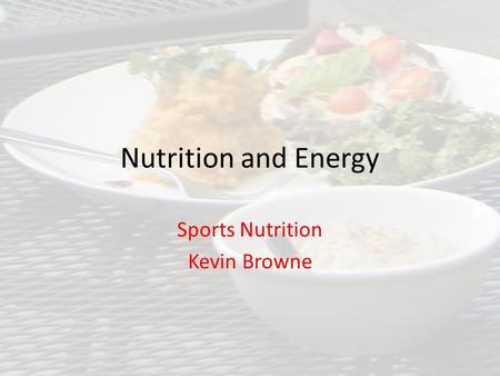 Nutrition and Energy Sports Nutrition Kevin Browne.