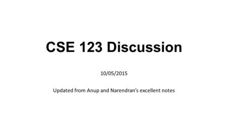 CSE 123 Discussion 10/05/2015 Updated from Anup and Narendran's excellent notes.