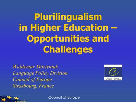 Plurilingualism in Higher Education – Opportunities and Challenges Waldemar Martyniuk Language Policy Division Council of Europe Strasbourg, France.