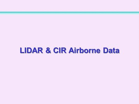 LIDAR & CIR Airborne Data. 1 LSOS (1-ha) 9 Intensive Study Areas (1km x 1km) 3 Meso-cell Study Areas (25km x 25km) 1 Small Regional Study Area (1.5 o.